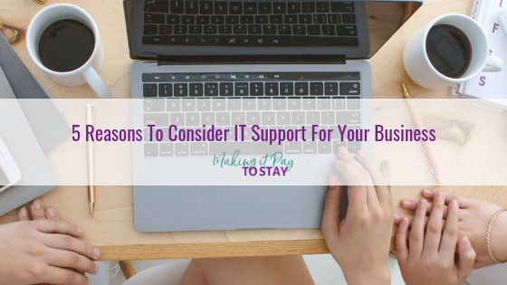 5 Reasons To Consider IT Support For Your Business