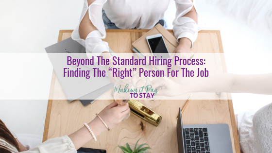 "Beyond The Standard Hiring Process: Finding The ""Right"" Person For The Job"