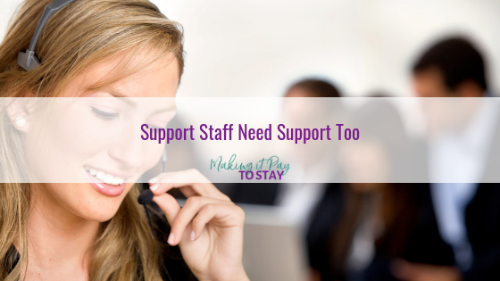 Support Staff Need Support Too
