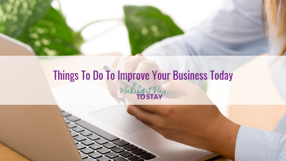 Things To Do To Improve Your Business Today