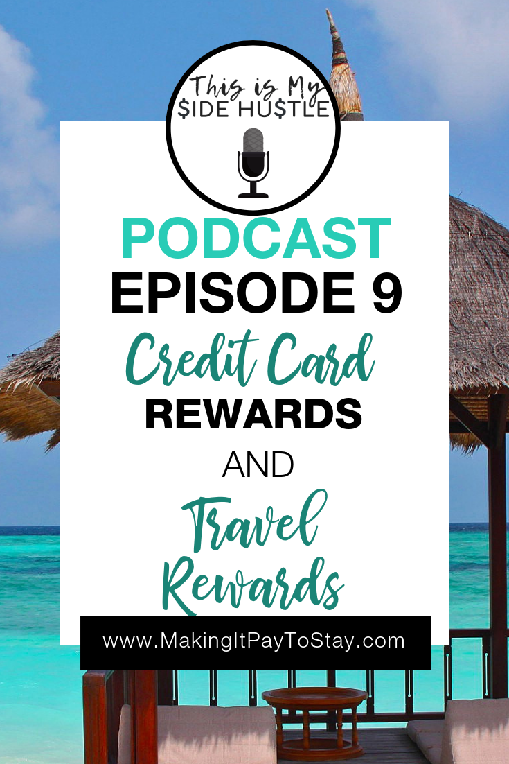 This Is My Side Hustle Episode #9: Credit Card Rewards and Travel Rewards