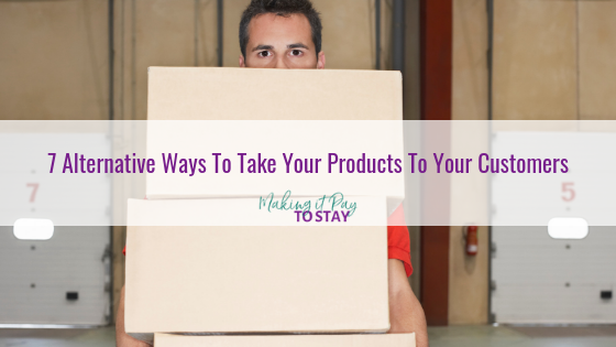 7 Alternative Ways To Take Your Products To Your Customers