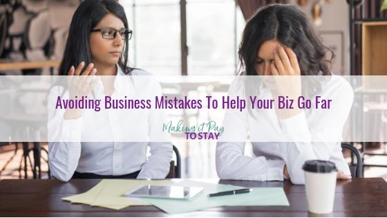 Avoiding Business Mistakes To Help Your Biz Go Far