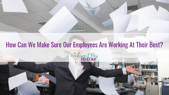 How Can We Make Sure Our Employees Are Working At Their Best?