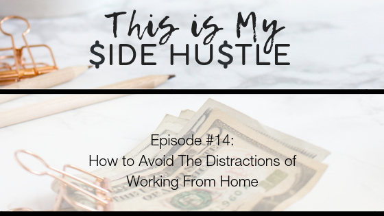 Podcast Episode 14: How to Avoid The Distractions of Working From Home