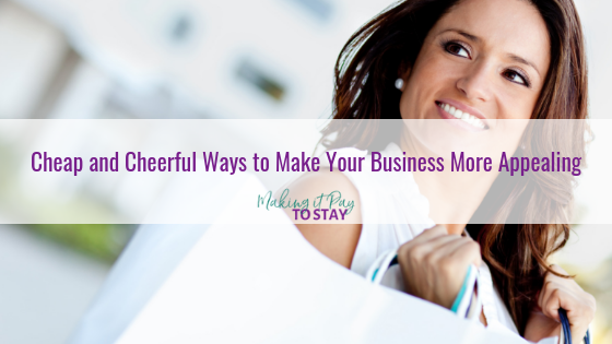 Cheap and Cheerful Ways to Make Your Business More Appealing