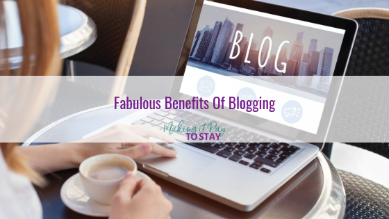 Fabulous Benefits Of Blogging