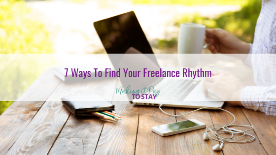 7 Ways To Find Your Freelance Rhythm