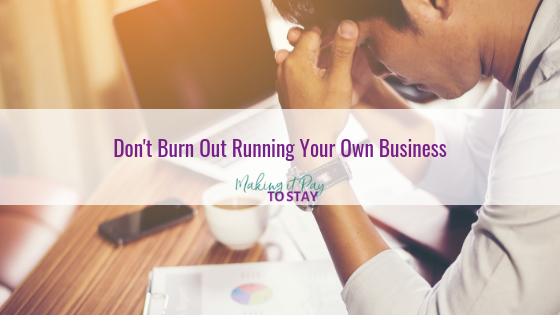 Don't Burn Out Running Your Own Business