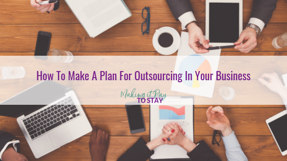 How To Make A Plan For Outsourcing In Your Business