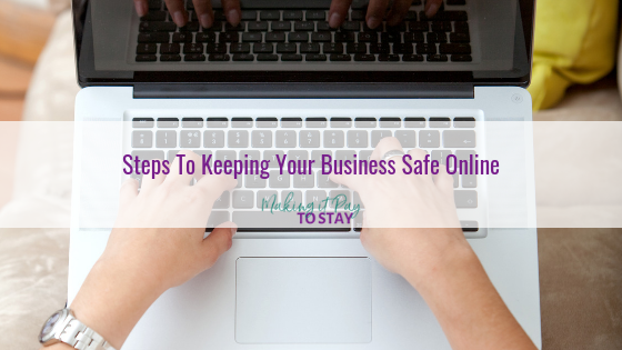 Steps To Keeping Your Business Safe Online
