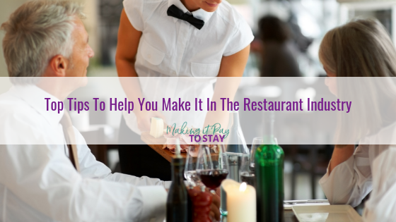 Top Tips To Help You Make It In The Restaurant Industry