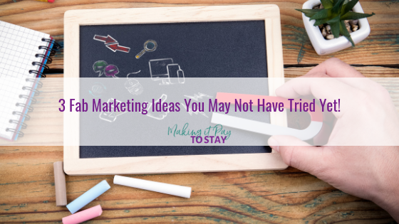 3 Fab Marketing Ideas You May Not Have Tried Yet!