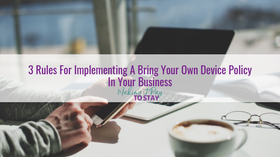 3 Rules For Implementing A Bring Your Own Device Policy In Your Business