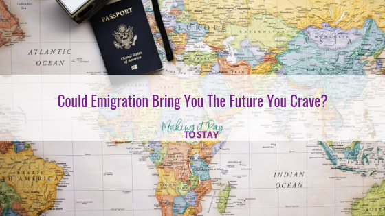 Could Emigration Bring You The Future You Crave?