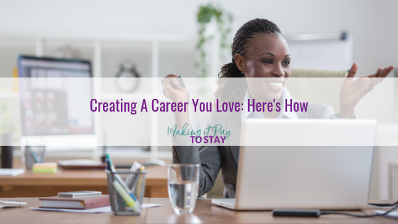Creating A Career You Love: Here's How