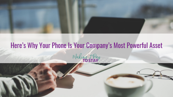 Here's Why Your Phone Is Your Company's Most Powerful Asset