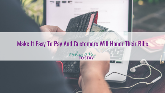 Make It Easy To Pay And Customers Will Honor Their Bills