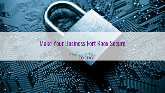 Make Your Business Fort Knox Secure