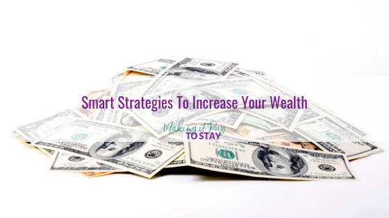 Smart Strategies To Increase Your Wealth