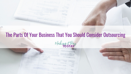 The Parts Of Your Business That You Should Consider Outsourcing