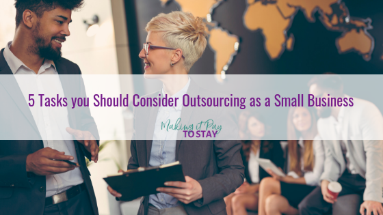 5 Tasks you Should Consider Outsourcing as a Small Business