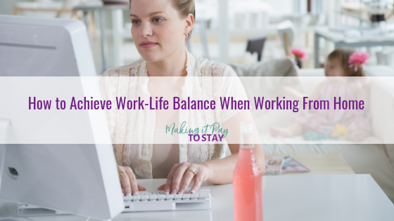 How to Achieve Work-Life Balance When Working From Home