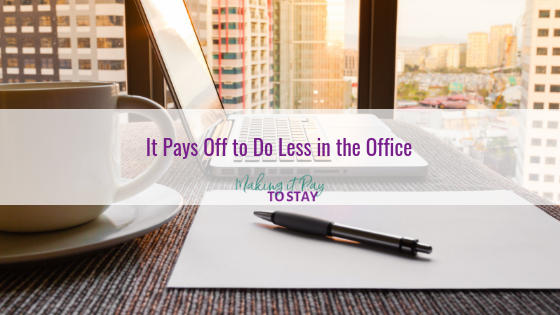 It Pays Off to Do Less in the Office