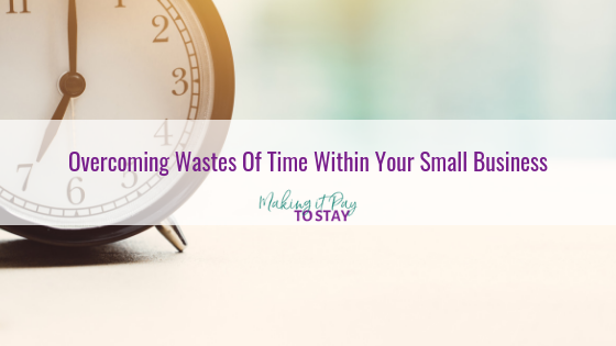 Overcoming Wastes Of Time Within Your Small Business