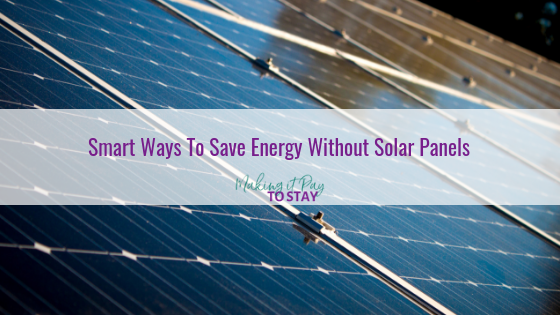 Smart Ways To Save Energy Without Solar Panels