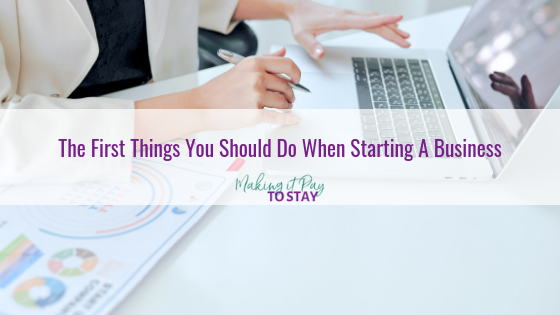 The First Things You Should Do When Starting A Business