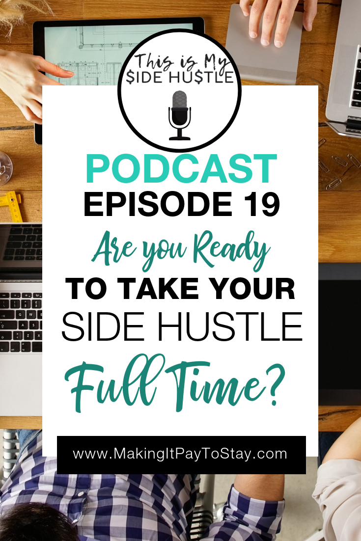 Podcast Episode 19: Are You Ready to Take Your Side Hustle Full Time?