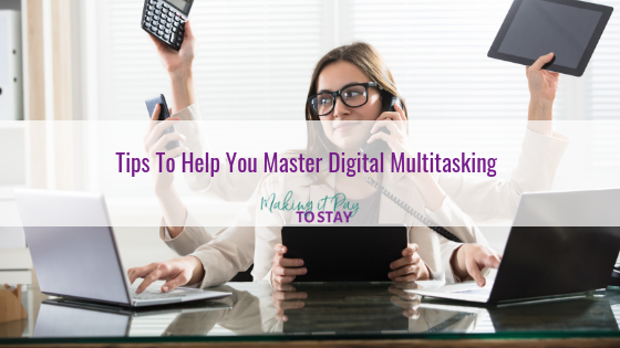 Tips To Help You Master Digital Multitasking
