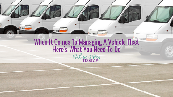 When It Comes To Managing A Vehicle Fleet Here's What You Need To Do