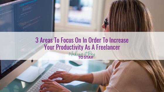 3 Areas To Focus On In Order To Increase Your Productivity As A Freelancer