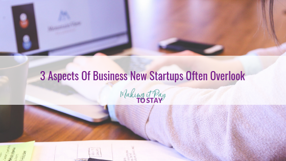 3 Aspects Of Business New Startups Often Overlook