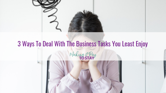 3 Ways To Deal With The Business Tasks You Least Enjoy