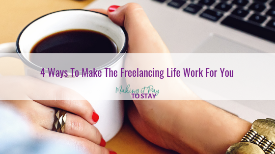 4 Ways To Make The Freelancing Life Work For You