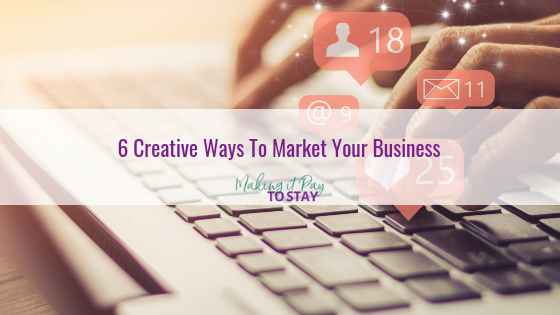 6 Creative Ways To Market Your Business