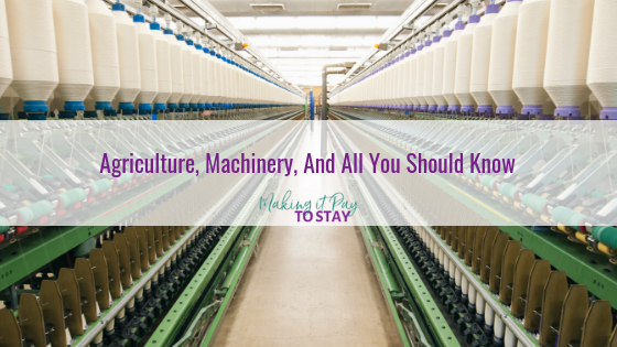 Agriculture, Machinery, And All You Should Know
