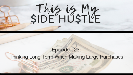 Podcast Episode 23: Thinking Long Term When Making Large Purchases