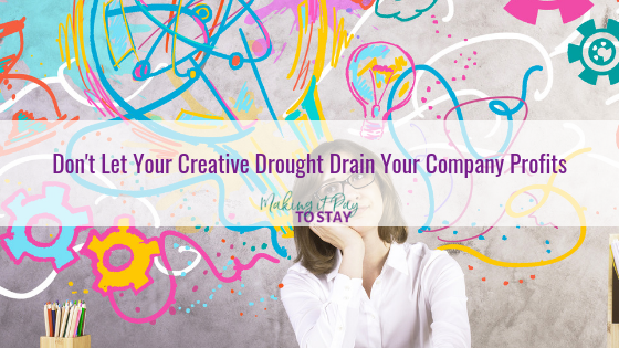 Don't Let Your Creative Drought Drain Your Company Profits
