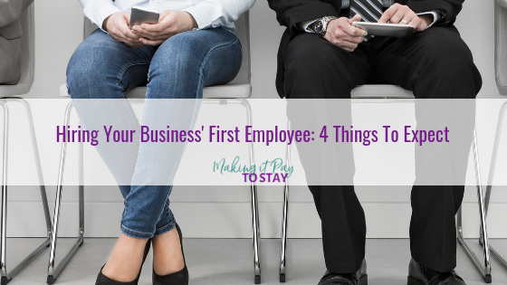 Hiring Your Business' First Employee: 4 Things To Expect