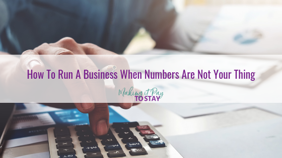 How To Run A Business When Numbers Are Not Your Thing