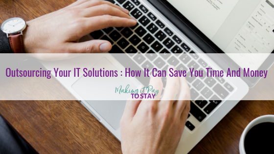 Outsourcing Your IT Solutions : How It Can Save You Time And Money