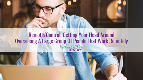 Remote/Control: Getting Your Head Around Overseeing A Large Group Of People That Work Remotely