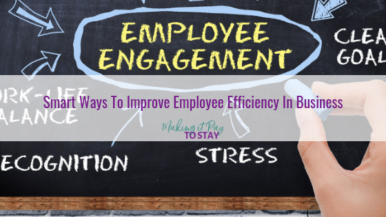Smart Ways To Improve Employee Efficiency In Business