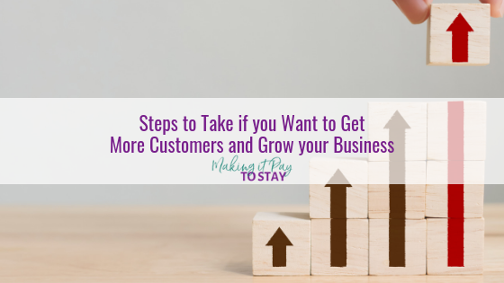 Steps to Take if you Want to Get More Customers and Grow your Business