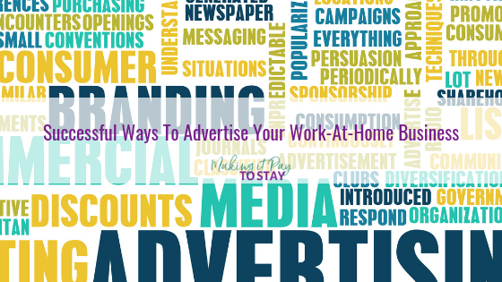 Successful Ways To Advertise Your Work-At-Home Business