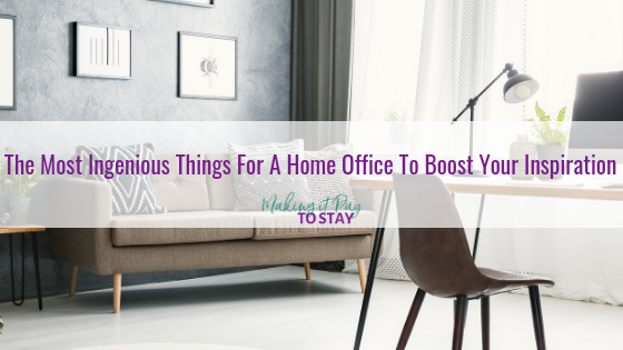 The Most Ingenious Things For A Home Office To Boost Your Inspiration
